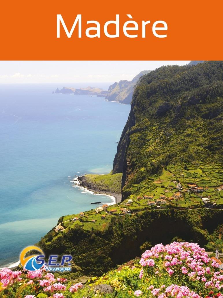 Catalogue de l'archipel de Madère - la perle de l'Atlantique - SEP Voyages Lausanne Suisse